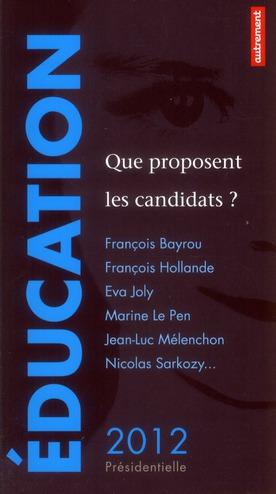 EDUCATION : QUE PROPOSENT LES CANDIDATS ? - PRESIDENTIELLE 2012