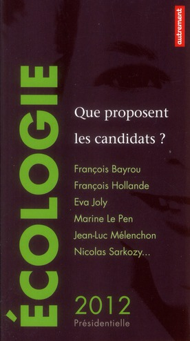 ECOLOGIE : QUE PROPOSENT LES CANDIDATS ? - PRESIDENTIELLE 2012
