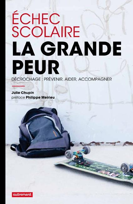 ECHEC SCOLAIRE : LA GRANDE PEUR - DECROCHAGE : PREVENIR, AIDER, ACCOMPAGNER