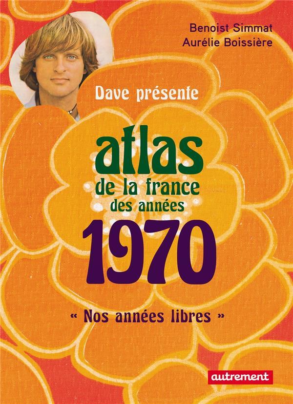 ATLAS DE LA FRANCE DES ANNEES 1970 - NOS ANNEES LIBRES