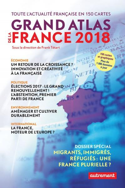 GRAND ATLAS DE LA FRANCE 2018 - TOUTE L'ACTUALITE FRANCAISE EN 150 CARTES
