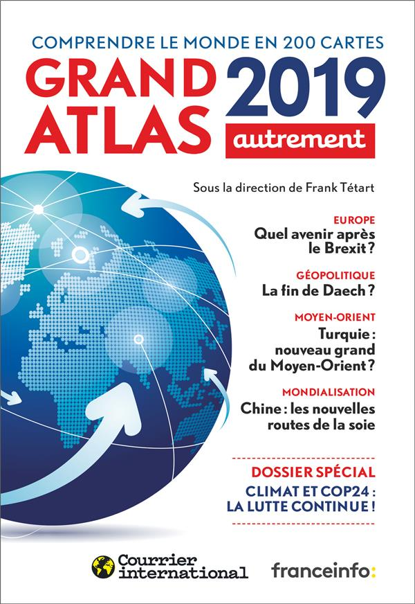 GRAND ATLAS 2019 - COMPRENDRE LE MONDE EN 200 CARTES