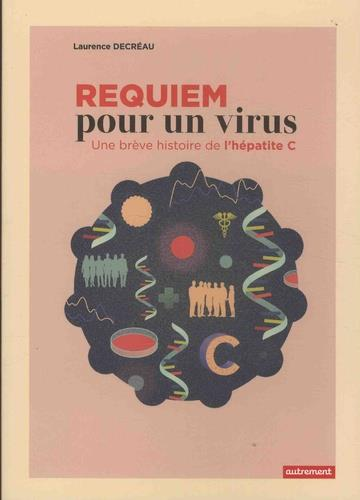 REQUIEM POUR UN VIRUS - UNE BREVE HISTOIRE DE L'HEPATITE C