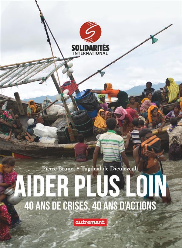 AIDER PLUS LOIN - 40 ANS DE CRISES, 40 ANS D'ACTIONS