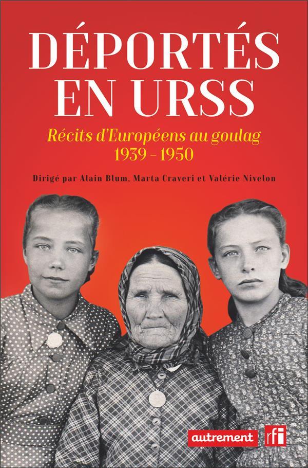 DEPORTES EN URSS - RECITS D'EUROPEENS AU GOULAG, 1939 - 1950