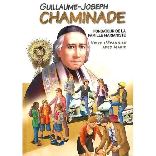 GUILLAUME-JOSEPH CHAMINADE-BD-DE SA NAISSANCE A SA BEATIFICATION