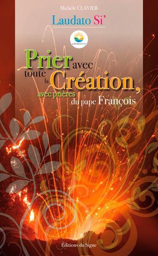 PRIER AVEC TOUTE LA CREATION AVEC PRIERES DU PAPE FRANCOIS LAUDATO SI