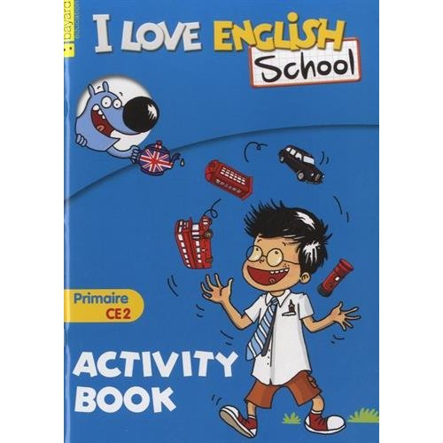 I LOVE ENGLISH SCHOOL ; ACTIVITY BOOK ; PRIMAIRE CE2
