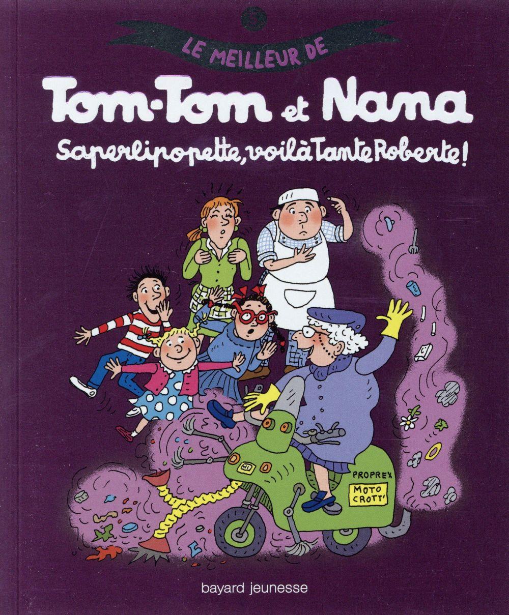 SAPERLIPOPETTE, VOILA TANTE ROBERTE ! - LE MEILLEUR DE TOM-TOM ET NANA