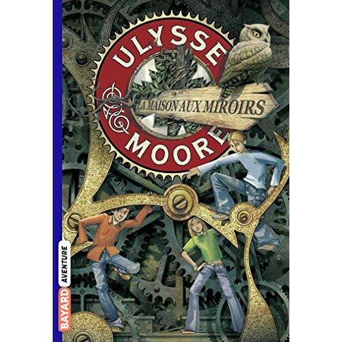 ULYSSE MOORE, TOME 03 - LA MAISON AUX MIROIRS
