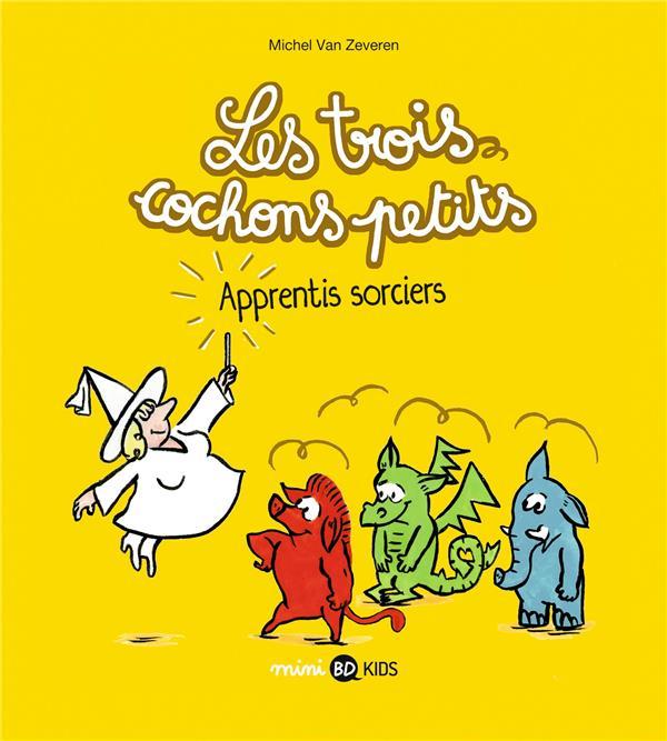LES TROIS COCHONS PETITS, TOME 05 - APPRENTIS SORCIERS