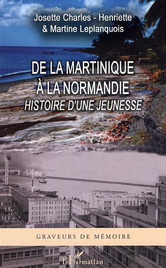 DE LA MARTINIQUE A LA NORMANDIE - HISTOIRE D'UNE JEUNESSE