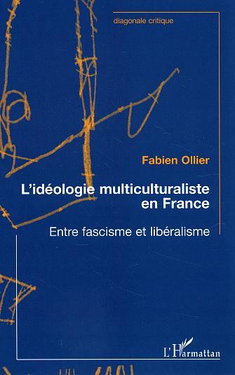 L'IDEOLOGIE MULTICULTURALISTE EN FRANCE - ENTRE FASCISME ET LIBERALISME