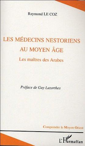 LES MEDECINS NESTORIENS AU MOYEN-AGE - LES MAITRES DES ARABES