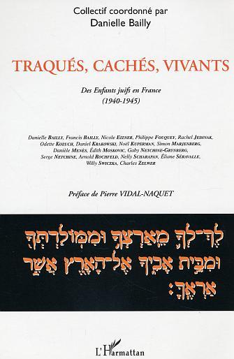 TRAQUES, CACHES, VIVANTS - DES ENFANTS JUIFS EN FRANCE - (1940-1945)