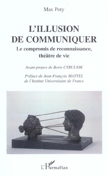 L'ILLUSION DE COMMUNIQUER - LE COMPROMIS DE RECONNAISSANCE, THEATRE DE VIE