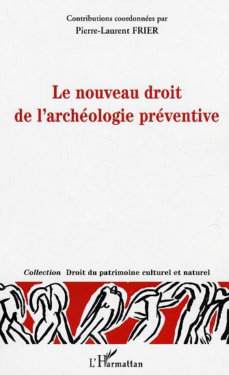 LE NOUVEAU DROIT DE L'ARCHEOLOGIE PREVENTIVE