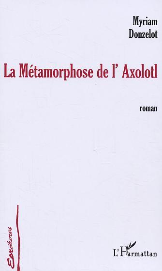 LA METAMORPHOSE DE L'AXOLOTL