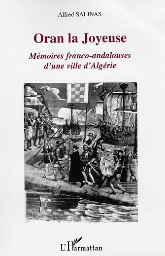 ORAN LA JOYEUSE - MEMOIRES FRANCO-ANDALOUSES D'UNE VILLE D'ALGERIE