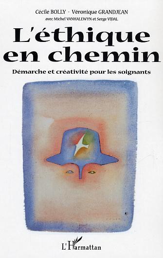L'ETHIQUE EN CHEMIN - DEMARCHE ET CREATIVITE POUR LES SOIGNANTS
