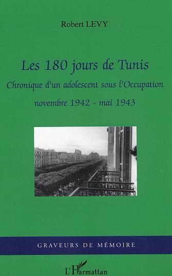 LES 180 JOURS DE TUNIS - CHRONIQUE D'UN ADOLESCENT SOUS L'OCCUPATION - NOVEMBRE 1942- MAI 1943
