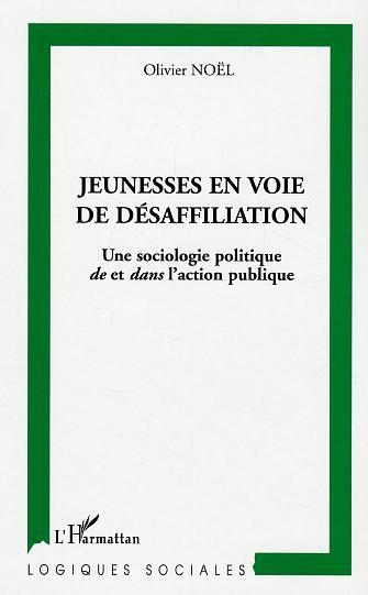 JEUNESSE EN VOIE DE  DESAFFILIATION - UNE SOCIOLOGIE POLITIQUE DE ET DANS L'ACTION PUBLIQUE