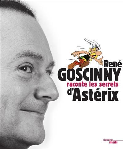 RENE GOSCINNY RACONTE LES SECRETS D'ASTERIX