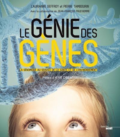 LE GENIE DES GENES - LA GENOMIQUE AU SERVICE DE LA SANTE ET DE L'ENVIRONNEMENT
