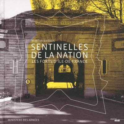 SENTINELLES DE LA NATION - LES FORTS D'ILE-DE-FRANCE