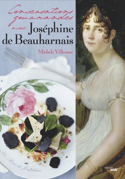 CONVERSATIONS GOURMANDES AVEC JOSEPHINE DE BEAUHARNAIS