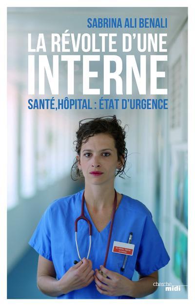 LA REVOLTE D'UNE INTERNE - SANTE, HOPITAL : ETAT D'URGENCE