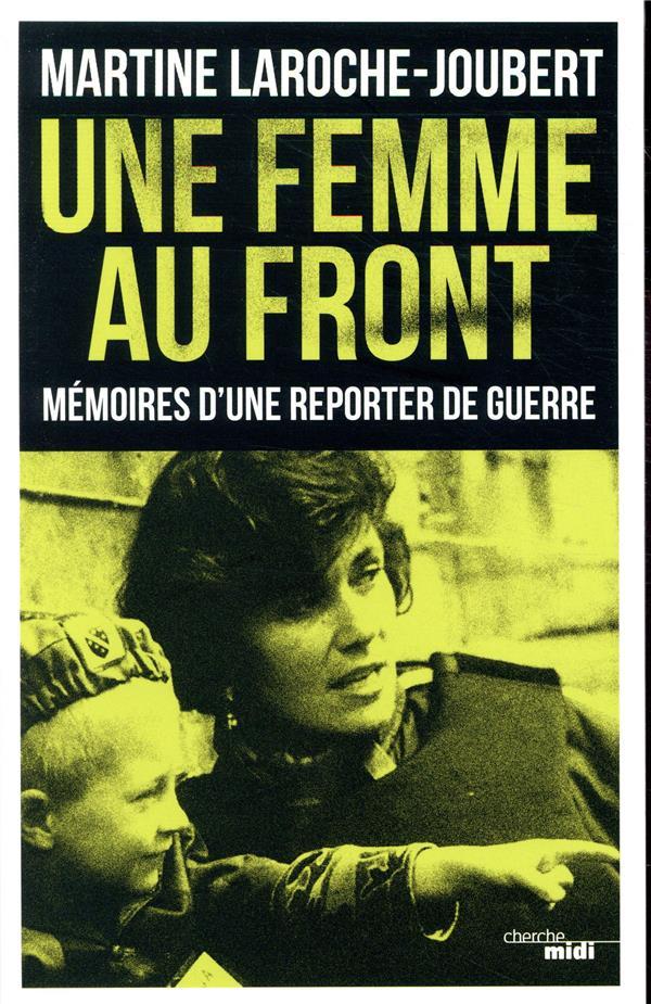 UNE FEMME AU FRONT - MEMOIRES D'UNE REPORTER DE GUERRE