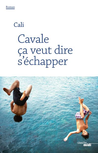 CAVALE CA VEUT DIRE S'ECHAPPER