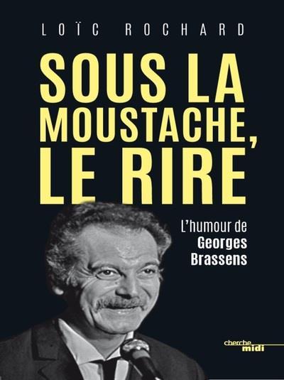SOUS LA MOUSTACHE, LE RIRE - L'HUMOUR DE GEORGES BRASSENS