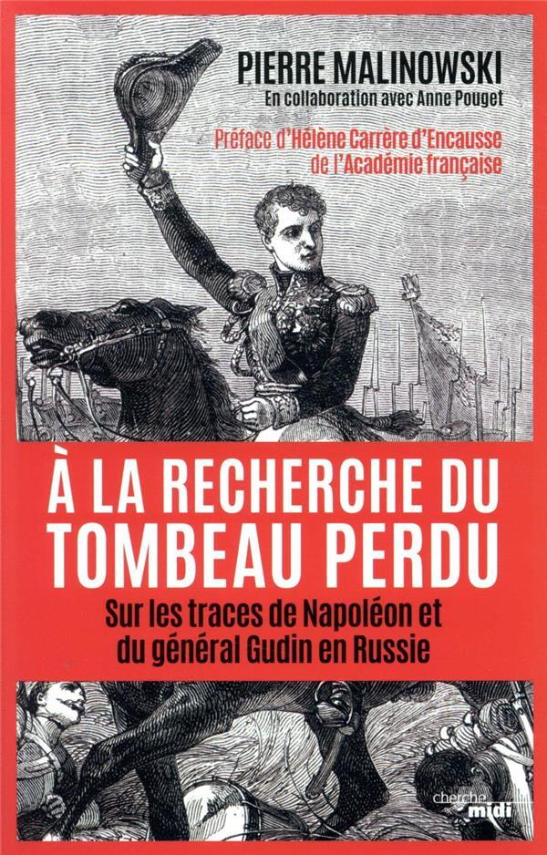 A LA RECHERCHE DU TOMBEAU PERDU - SUR LES TRACES DE NAPOLEON ET DU GENERAL GUDIN EN RUSSIE