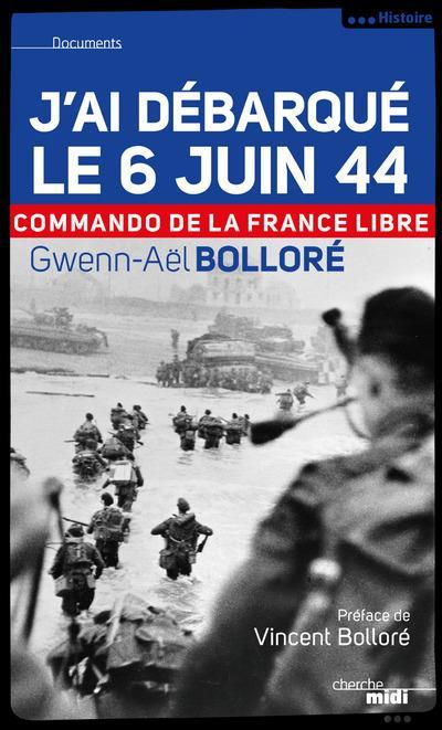 J'AI DEBARQUE LE 6 JUIN 44 - COMMANDO DE LA FRANCE LIBRE -NOUVELLE EDITION-