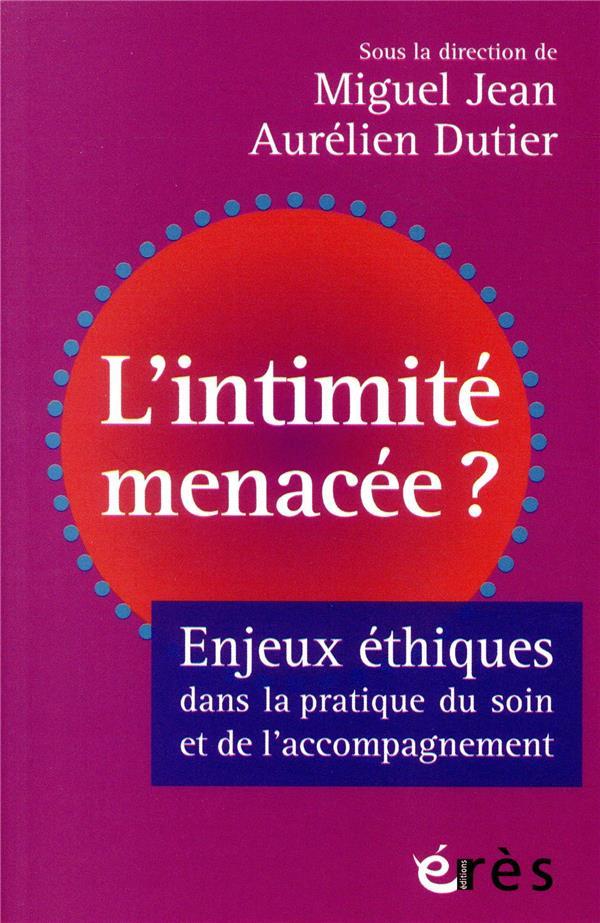 L'INTIMITE MENACEE - ENJEUX ETHIQUES DANS LA PRATIQUE DU SOIN ET DE L'ACCOMPAGNEMENT