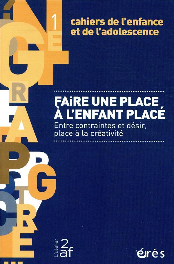 CAHIERS DE L'ENFANCE ET DE L'ADOLESCENCE N 1 - FAIRE UNE PLACE A L'ENFANT PLACE - ENTRE CONTRAINTES
