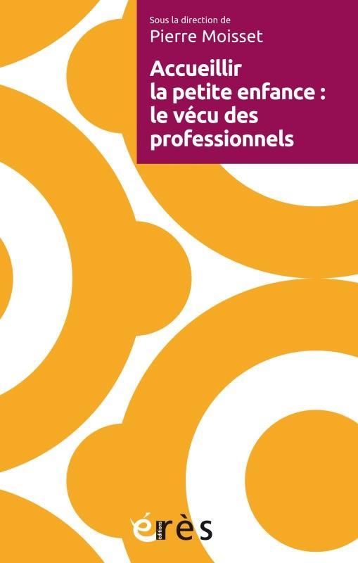 ACCUEILLIR LA PETITE ENFANCE - MOTIVATIONS, TRAVAIL, VECUS DES PROFESSIONNELS
