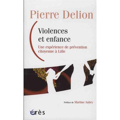 VIOLENCES ET ENFANCE - UNE EXPERIENCE DE PREVENTION CITOYENNE A LILLE