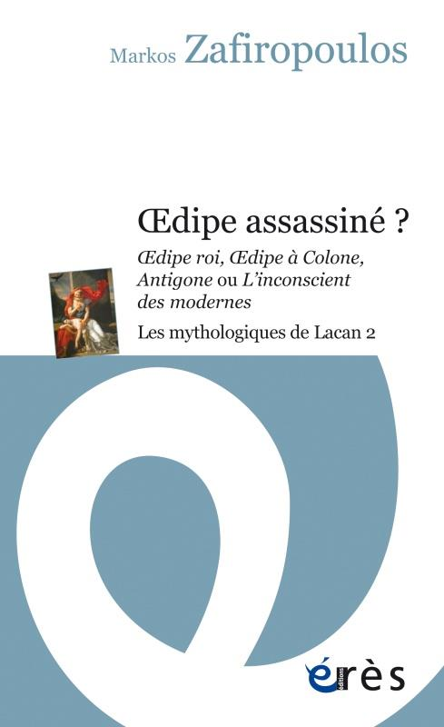 OEDIPE ASSASSINE ? - LES MYTHOLOGIQUES DE LACAN 2