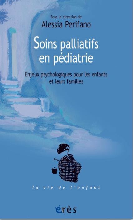 SOINS PALLIATIFS EN PEDIATRIE - ENJEUX PSYCHOLOGIQUES POUR LES ENFANTS ET LEURS FAMILLES