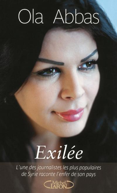 EXILEE. L'UNE DES JOURNALISTES LES PLUS POPULAIRES DE SYRIE RACONTE L'ENFER DE SON PAYS