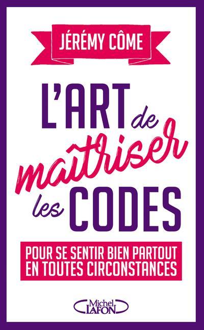 L'ART DE MAITRISER LES CODES POUR SE SENTIR BIEN PARTOUT EN TOUTES CIRCONSTANCES