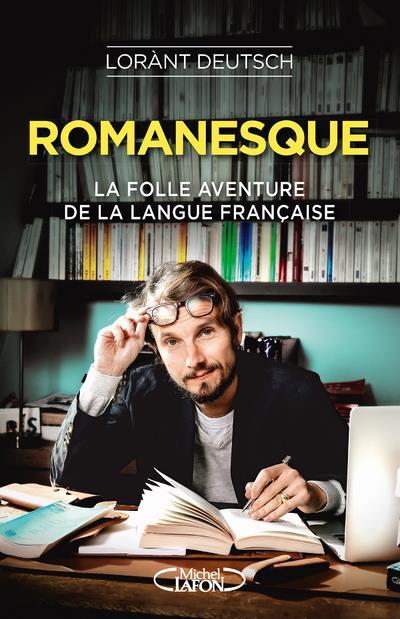 ROMANESQUE - LA FOLLE AVENTURE DE LA LANGUE FRANCAISE