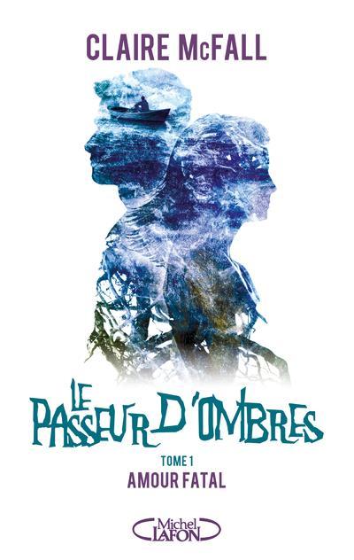 LE PASSEUR D'OMBRES - TOME 1 AMOUR FATAL - VOL1