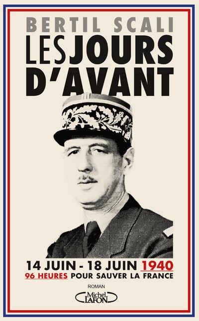 LES JOURS D'AVANT - 96 HEURES POUR SAUVER LA FRANCE (14 JUIN - 18 JUIN 1940)