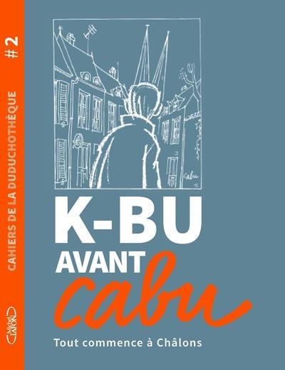 CAHIERS DE LA DUDUCHOTEQUE #2 K-BU AVANT CABU - VOL02
