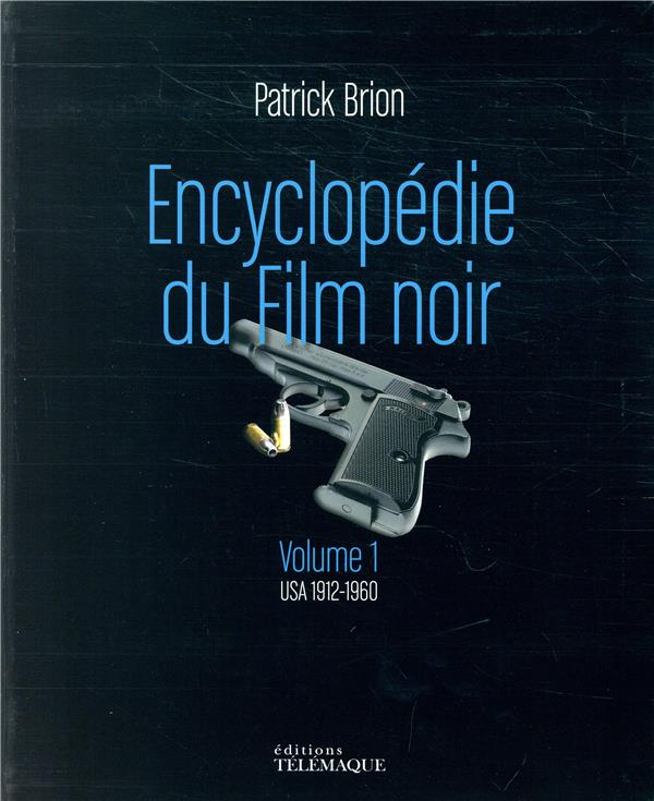 ENCYCLOPEDIE FILM NOIR - VOLUME 1 USA 1912 - 1960