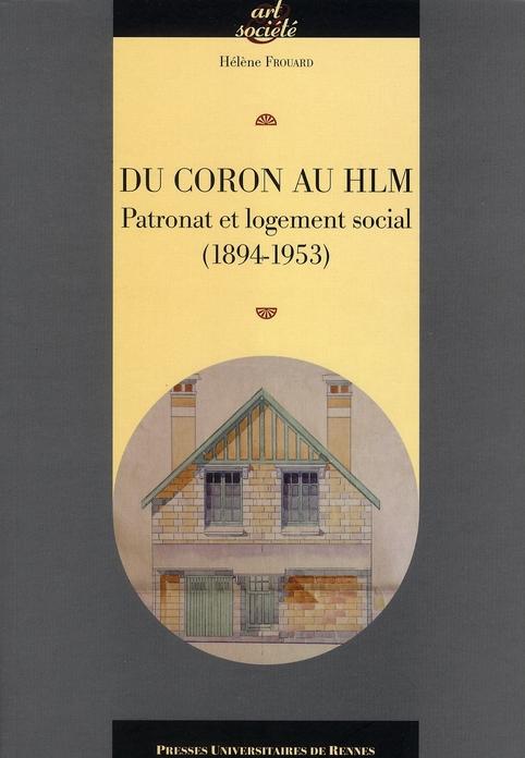 DU CORON AU HLM PATRONAT ET LOGEMENT SOCIAL, 1894-1953